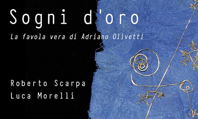 Sogni d'oro. La storia di Adriano Olivetti, favola vera dell'immaginazione alpotere